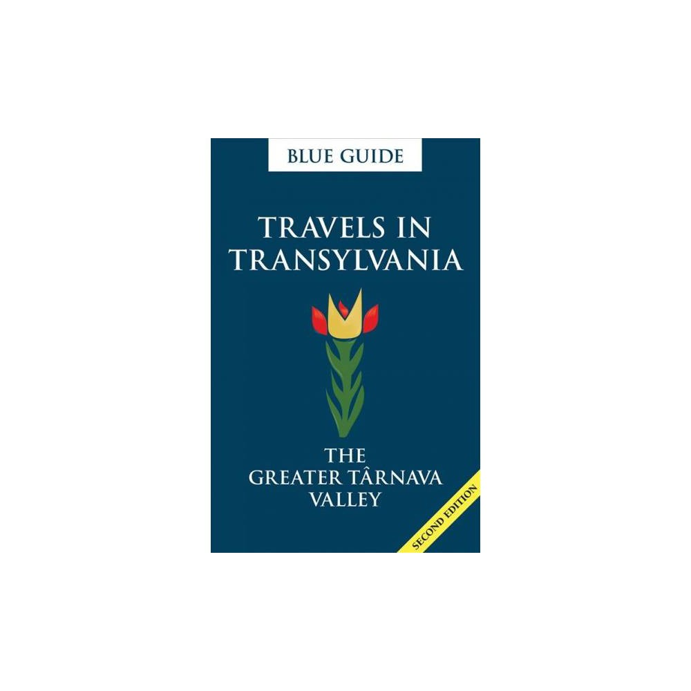 Travels in Transylvania : The Greater Târnava Valley - by Lucy Abel Smith (Paperback)