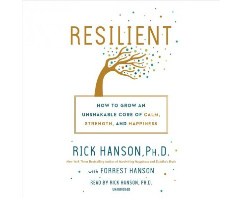 Resilient : How to Grow an Unshakable Core of Calm, Strength, and Happiness - Unabridged (CD/Spoken - image 1 of 1