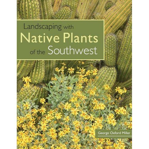 Landscaping With Native Plants Of The Southwest By George Oxford