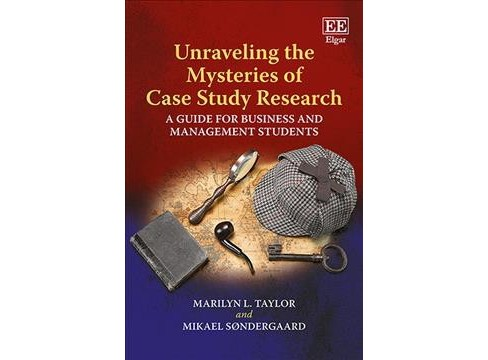 Unraveling the Mysteries of Case Study Research : A Guide for Business and Management Students - image 1 of 1