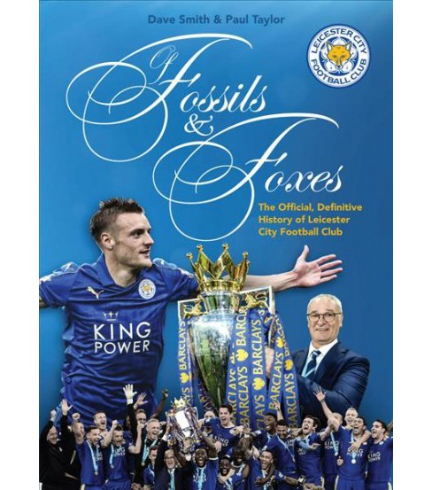 Of Fossils & Foxes : The Official History of Leicester City Football Club (Updated) (Hardcover) (Dave - image 1 of 1
