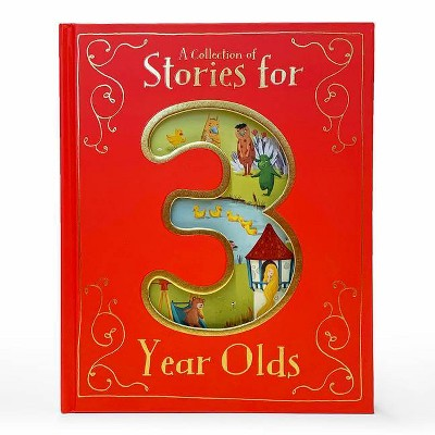 A Collection of Stories for 3 Year Olds - (Hardcover)