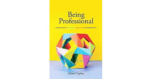 Being Professional : A Master Guide to the Do's and Don'ts of Screenwriting (Paperback) (Adam Coplan) - image 1 of 1