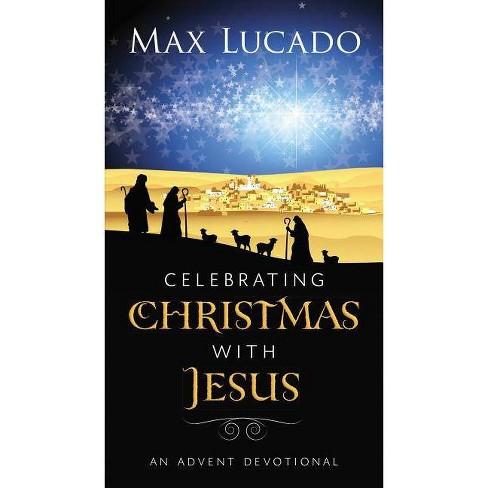 Max Lucado Christmas.Celebrating Christmas With Jesus By Max Lucado Paperback