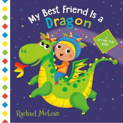 My Best Friend Is a Dragon - by Rachael McLean (Board Book)