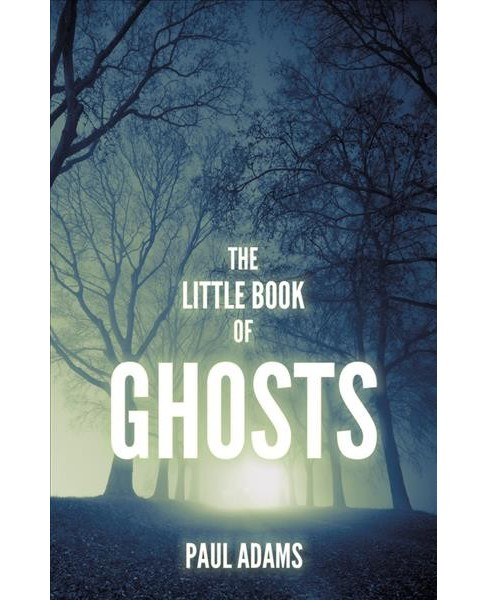 Little Book of Ghosts -  Reprint by Paul Adams (Paperback) - image 1 of 1