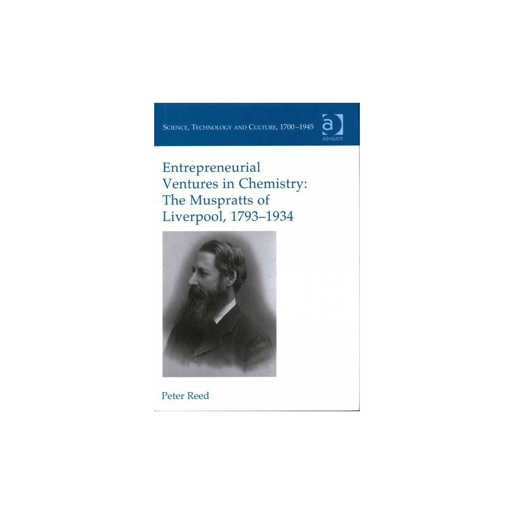 Entrepreneurial Ventures in Chemistry : The Muspratts of Liverpool, 1793-1934 (Hardcover) (Peter Reed)