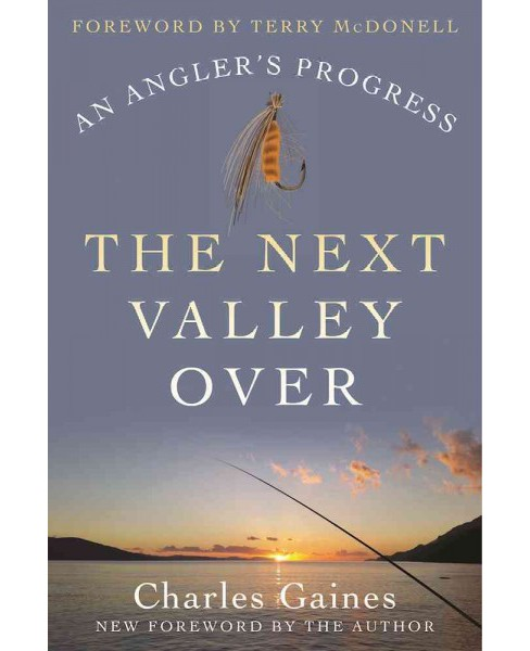 Next Valley Over : An Angler's Progress (Reprint) (Paperback) (Charles Gaines) - image 1 of 1