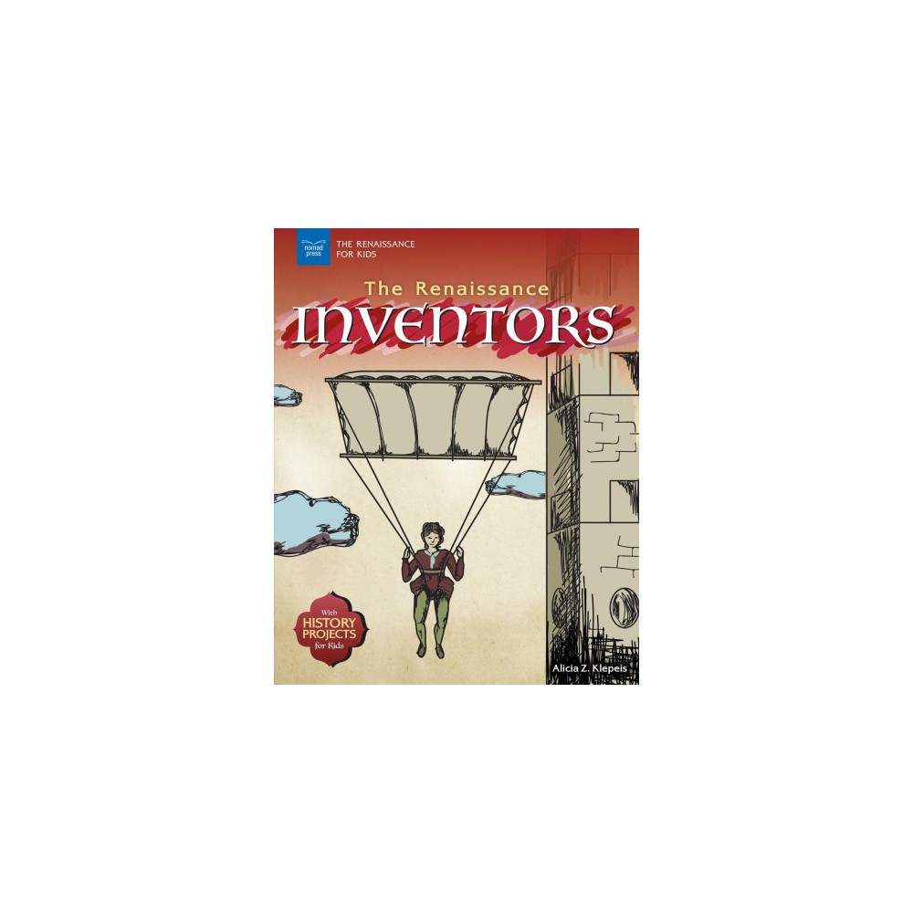 Renaissance Inventors : With History Projects for Kids - by Alicia Z. Klepeis (Paperback)