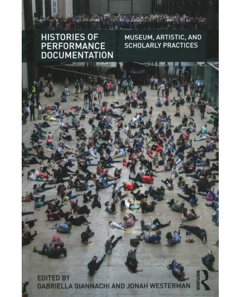 Histories of Performance Documentation : Museum, Artistic, and Scholarly Practices (Paperback) - image 1 of 1
