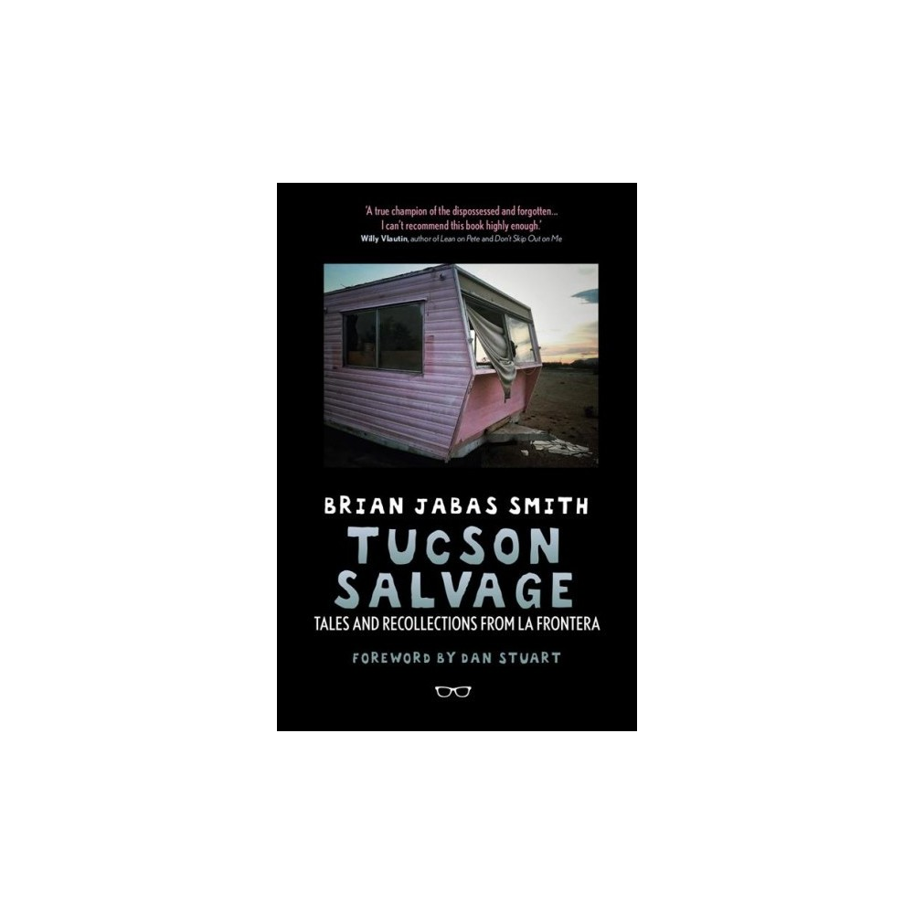 Tucson Salvage : Tales and Recollections from La Frontera - by Brian Jabas Smith (Paperback)