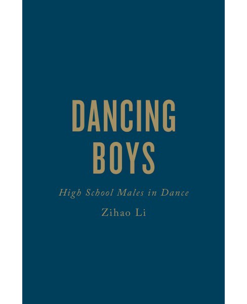 Dancing Boys : High School Males in Dance (Hardcover) (Zihao Li) - image 1 of 1