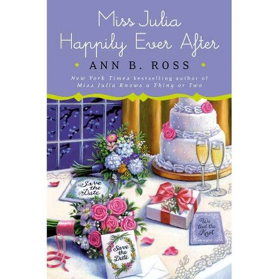 Miss Julia Happily Ever After - by  Ann B Ross (Hardcover)