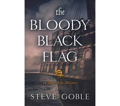Bloody Black Flag -  (Spider John Mysteries) by Steve Goble (Paperback) - image 1 of 1