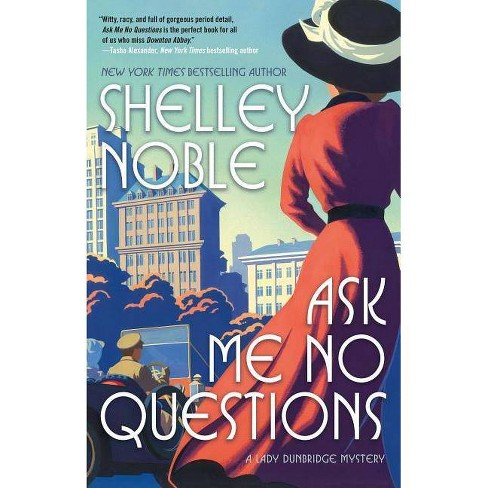 Ask Me No Questions - (Lady Dunbridge Mystery) by  Shelley Noble (Paperback) - image 1 of 1