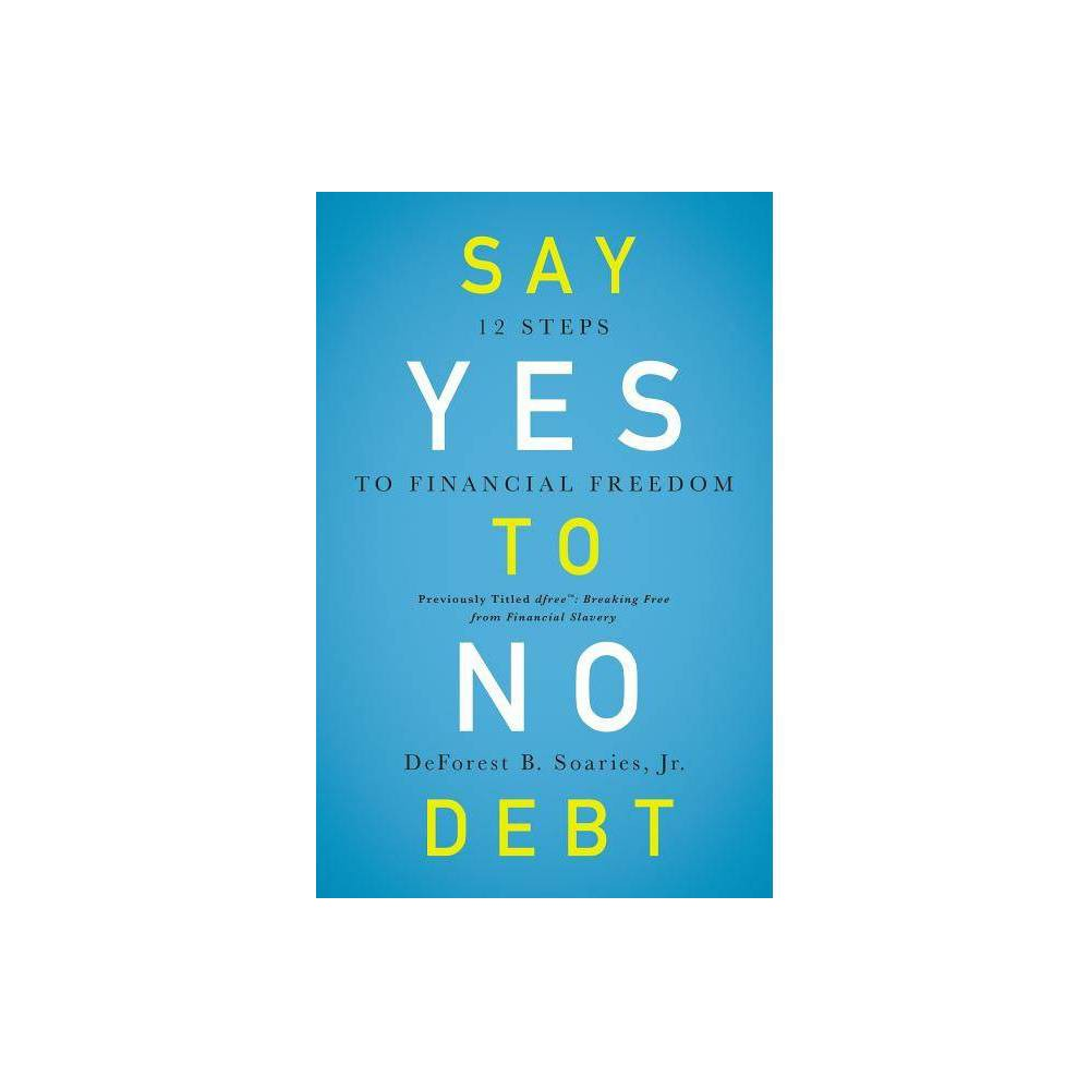 Say Yes To No Debt By Deforest B Soaries Jr Paperback