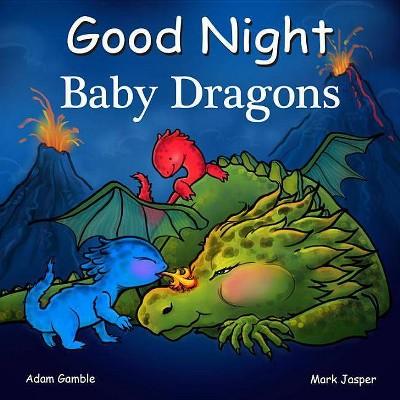 Good Night Baby Dragons - (Good Night Our World)by Adam Gamble & Mark Jasper (Board Book)