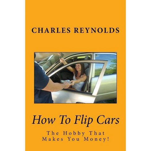 How To Flip Cars >> How To Flip Cars By Charles Reynolds Paperback