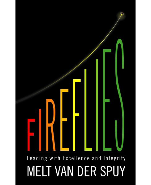 Fireflies : Leading With Excellence and Integrity (Paperback) (Melt Van Der Spuy) - image 1 of 1