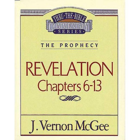 Thru the Bible Vol. 59: The Prophecy (Revelation 6-13) - by  J Vernon McGee (Paperback) - image 1 of 1