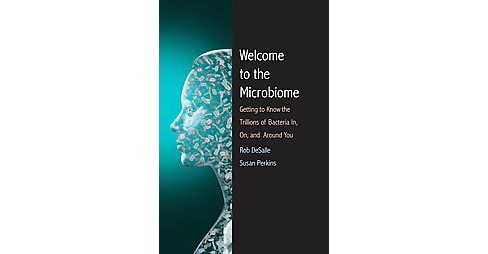 Welcome to the Microbiome : Getting to Know the Trillions of Bacteria and Other Microbes In, On, and - image 1 of 1