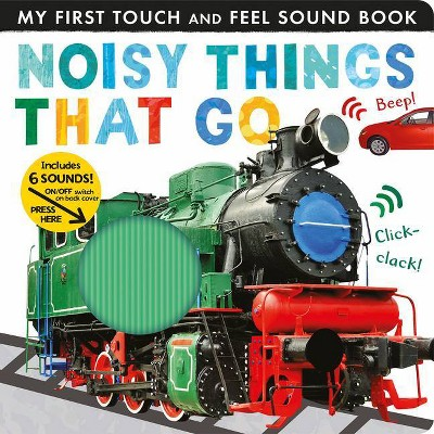 Noisy Things That Go - (My First) by Libby Walden (Board Book)