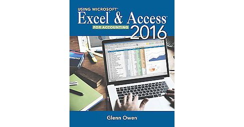 Using Excel & Access 2016 for Accounting (Paperback) (Glenn Owen) - image 1 of 1