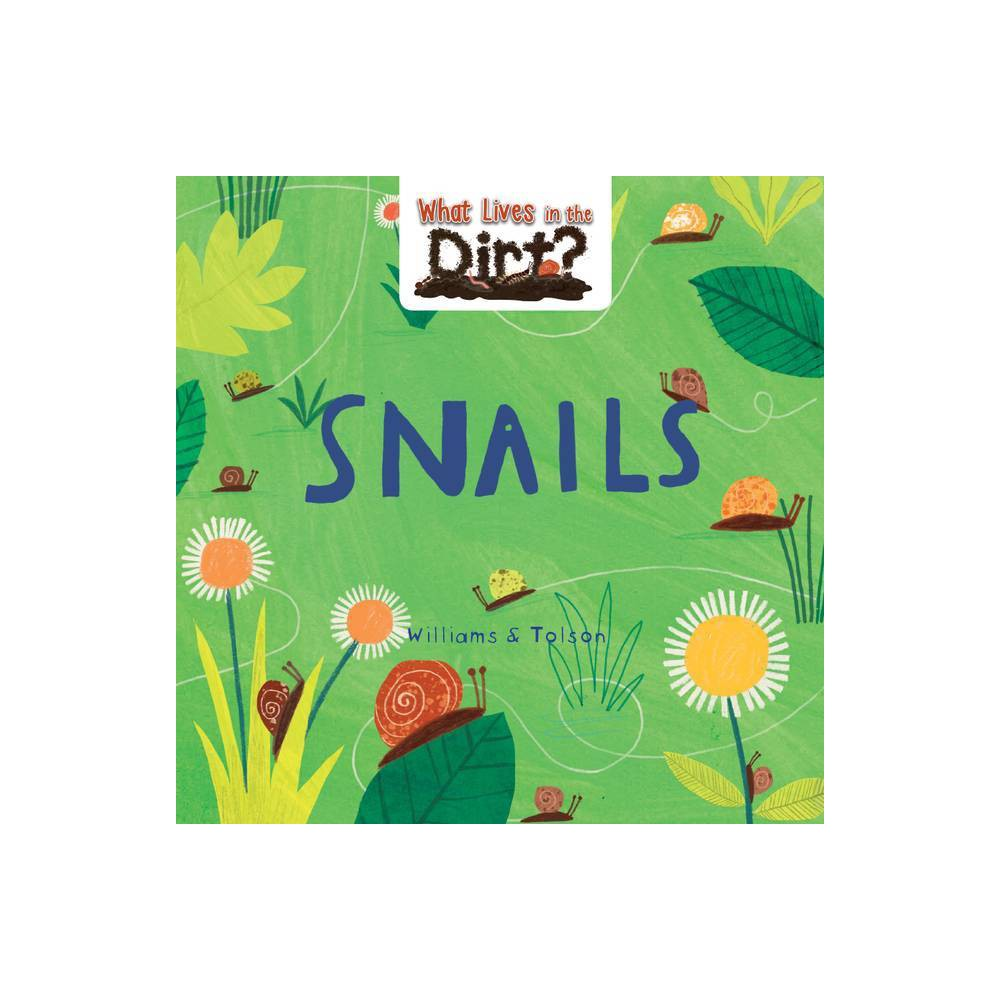 Snails What Lives In The Dirt By Susie Williams Hardcover