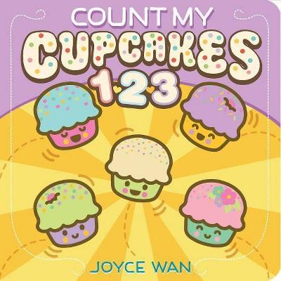 Count My Cupcakes 123 - by Joyce Wan (Board_book)