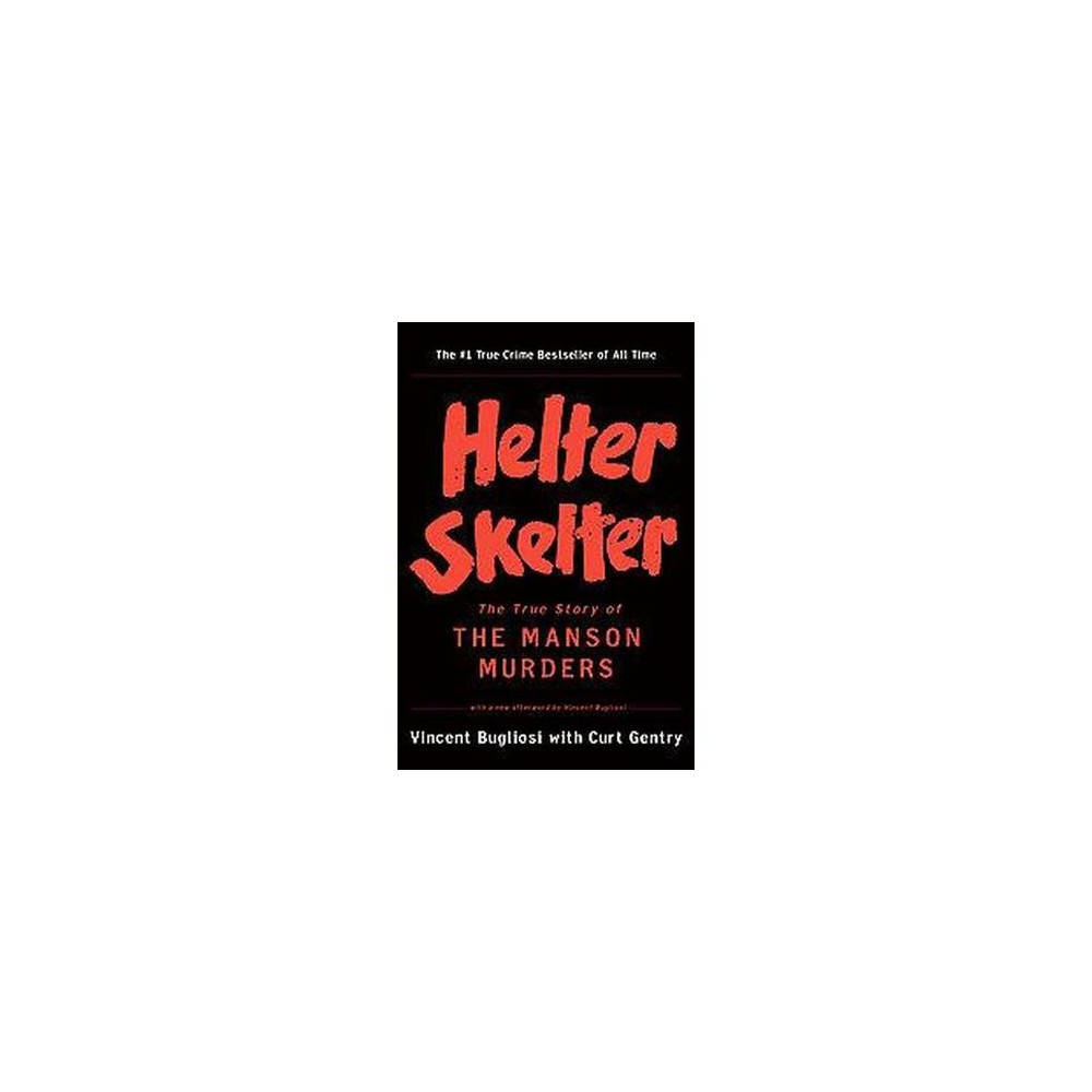 Helter Skelter : The True Story of the Manson Murders (Reprint) (Paperback) (Vincent Bugliosi & Curt