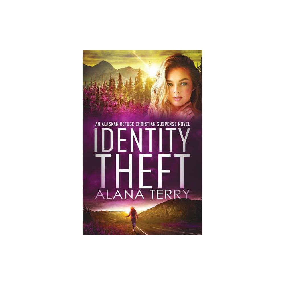 Identity Theft Alaskan Refuge Christian Suspense Novel By Alana Terry Paperback