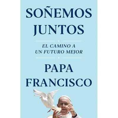 Soñemos Juntos (Let Us Dream Spanish Edition) - by Papa Francisco (Hardcover)
