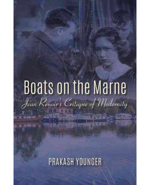 Boats on the Marne : Jean Renoir's Critique of Modernity (Paperback) (Prakash Younger) - image 1 of 1
