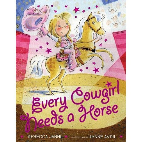 Every Cowgirl Needs a Horse ( Every Cowgirl) (Hardcover) by Rebecca Janni - image 1 of 1