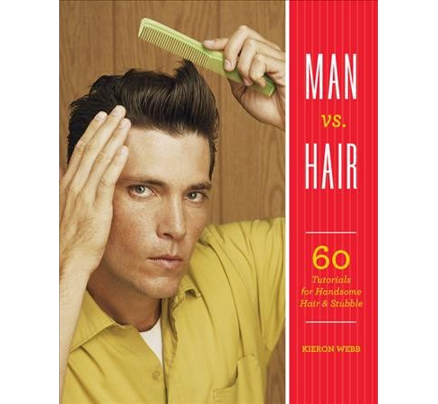 Man vs. Hair : 60 Tutorials for Handsome Hair & Stubble -  by Kieron Webb (Paperback) - image 1 of 1