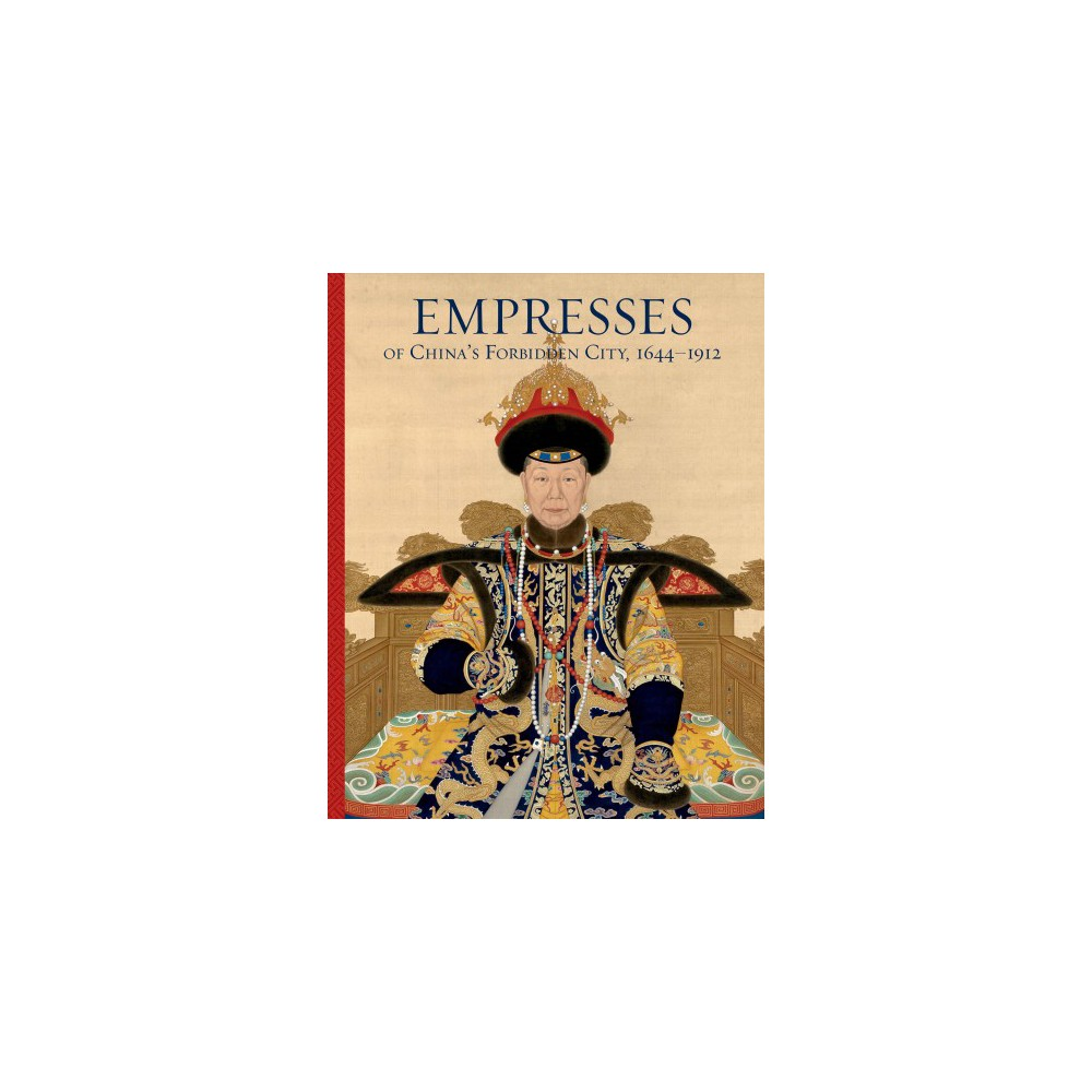 Empresses of China's Forbidden City 1644–1912 - (Hardcover)