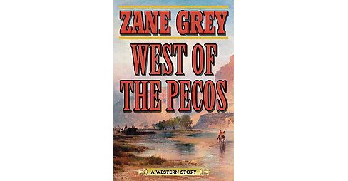 West of the Pecos : A Western Story (Paperback) (Zane Grey) - image 1 of 1