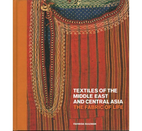 Textiles of the Middle East and Central Asia : The Fabric of Life (Hardcover) (Fahmida Suleman) - image 1 of 1