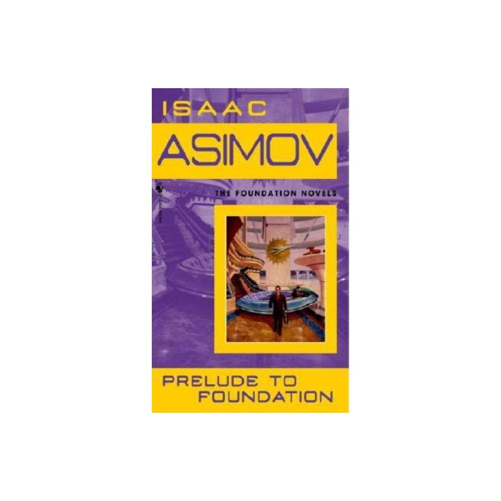 Prelude To Foundation Foundation Novels Paperback By Isaac Asimov Paperback