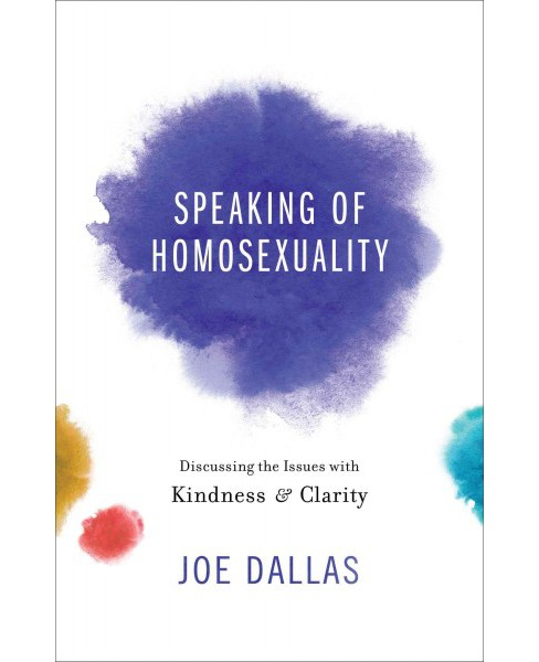 Speaking of Homosexuality : Discussing the Issues With Kindness and Clarity (Paperback) (Joe Dallas) - image 1 of 1