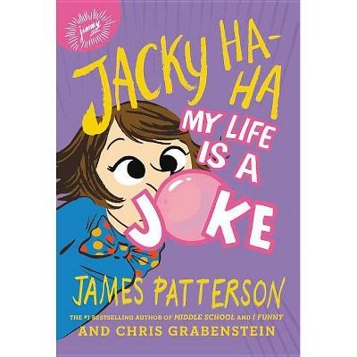 My Life Is a Joke -  (Jacky Ha-Ha) by James Patterson & Chris Grabenstein (Hardcover)