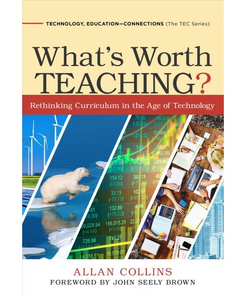 What's Worth Teaching? : Rethinking Curriculum in the Age of Technology (Paperback) (Allan Collins) - image 1 of 1