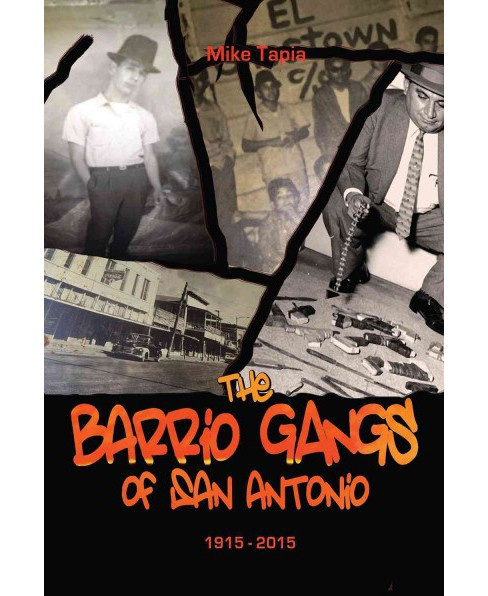 Barrio Gangs of San Antonio, 1915-2015 (Hardcover) (Mike Tapia) - image 1 of 1