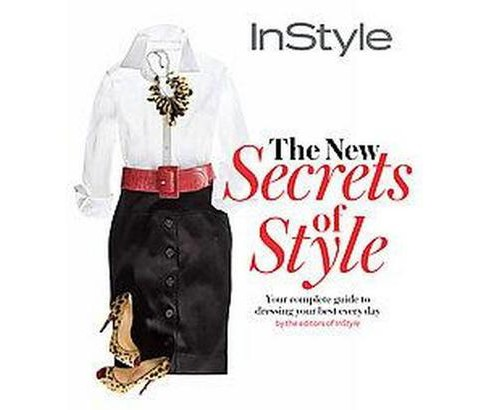 New Secrets of Style : Your Complete Guide to Dressing Your Best Every Day by the Editors of Instyle - image 1 of 1