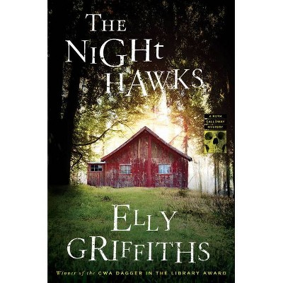 The Night Hawks - (Ruth Galloway Mysteries) by  Elly Griffiths (Hardcover)