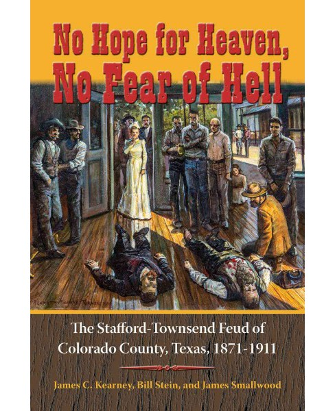 No Hope for Heaven, No Fear of Hell : The Stafford-Townsend Feud of Colorado County, Texas, 1871-1911 - image 1 of 1