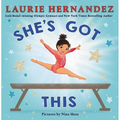 She's Got This - by Laurie Hernandez (Hardcover)