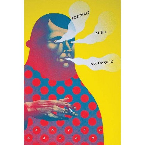 Portrait of the Alcoholic - by  Kaveh Akbar (Paperback) - image 1 of 1