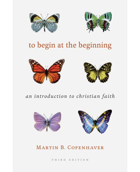 To Begin at the Beginning : An Introduction to the Christian Faith (Paperback) (Martin B. Copenhaver) - image 1 of 1