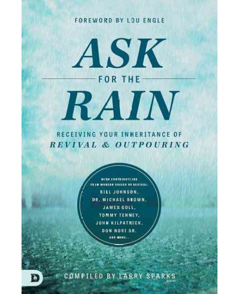 Ask for the Rain : Receiving Your Inheritance of Revival & Outpouring (Paperback) - image 1 of 1